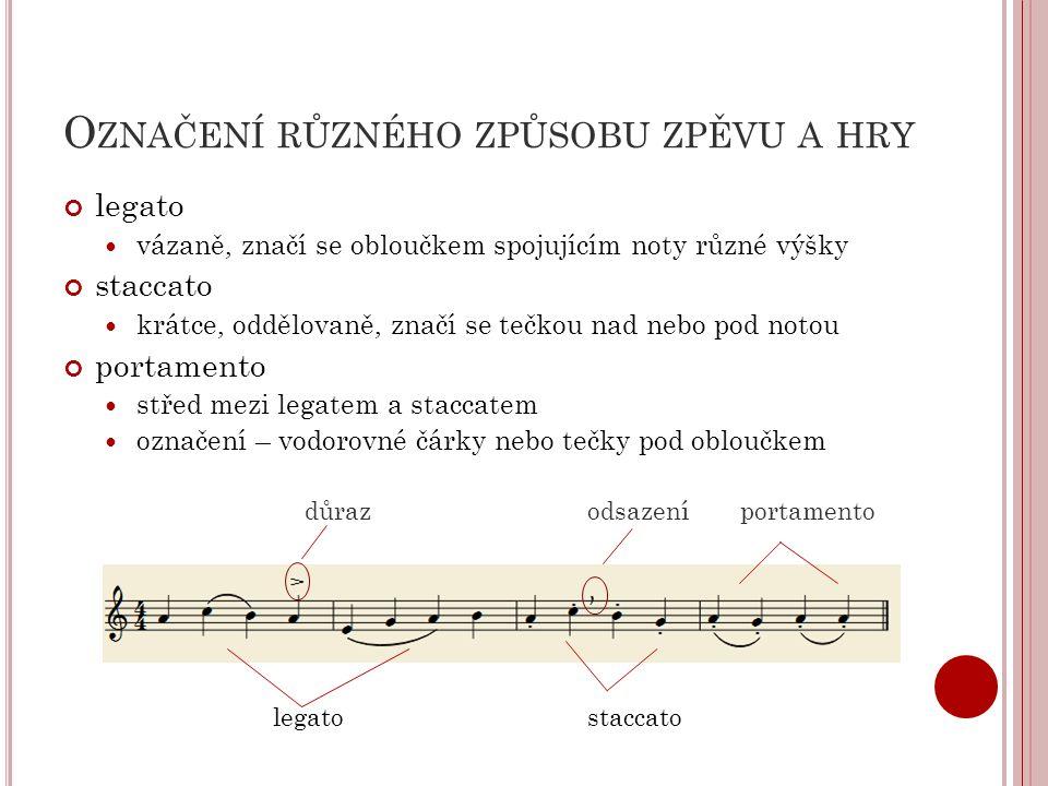 O ZNAČENÍ RŮZNÉHO ZPŮSOBU ZPĚVU A HRY legato  vázaně, značí se obloučkem spojujícím noty různé výšky staccato  krátce, oddělovaně, značí se tečkou n