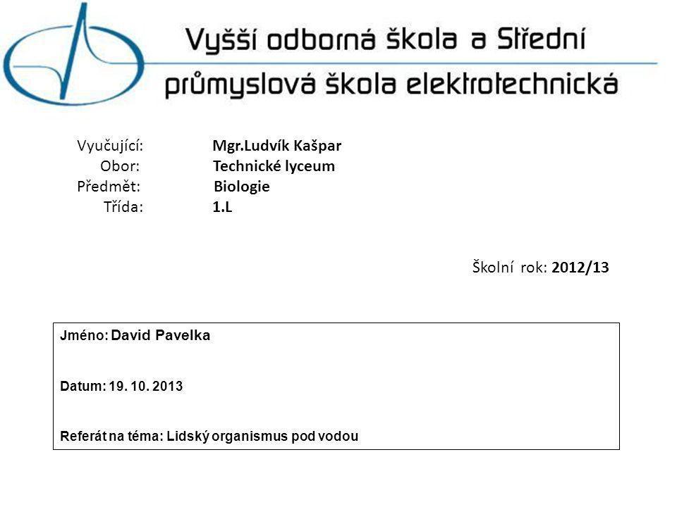 Vyučující: Mgr.Ludvík Kašpar Obor: Technické lyceum Předmět: Biologie Třída: 1.L Školní rok: 2012/13 Jméno: David Pavelka Datum: 19.