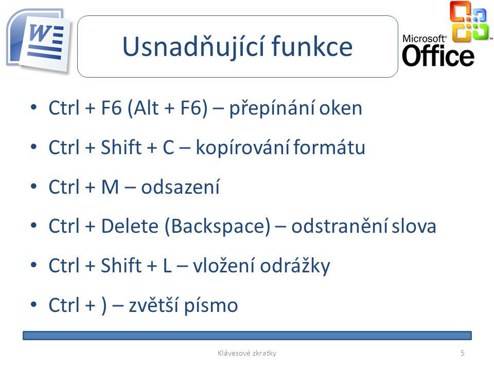 Usnadňující funkce • Ctrl + F6 (Alt + F6) – přepínání oken • Ctrl + Shift + C – kopírování formátu • Ctrl + M – odsazení • Ctrl + Delete (Backspace) –