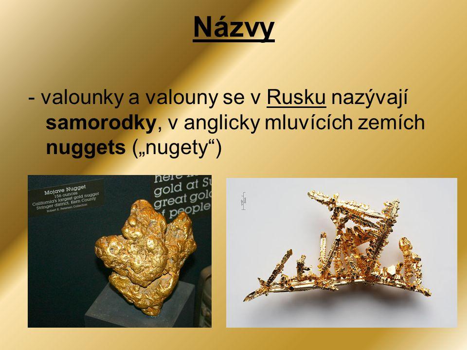 """Názvy - valounky a valouny se v Rusku nazývají samorodky, v anglicky mluvících zemích nuggets (""""nugety"""")"""