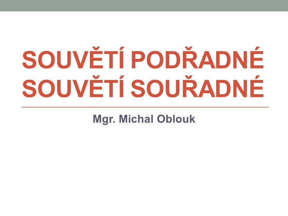 SOUVĚTÍ PODŘADNÉ SOUVĚTÍ SOUŘADNÉ Mgr. Michal Oblouk