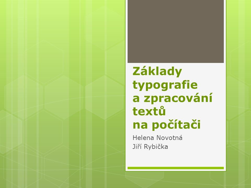 Základy typografie a zpracování textů na počítači 12 záhlaví pata (zápatí) A FE D C B GFGE A B C D E F G horní dolní od hrany k záhlaví od hrany k zápatí vnější vnitřní u hřbetu záhlaví pata (zápatí)