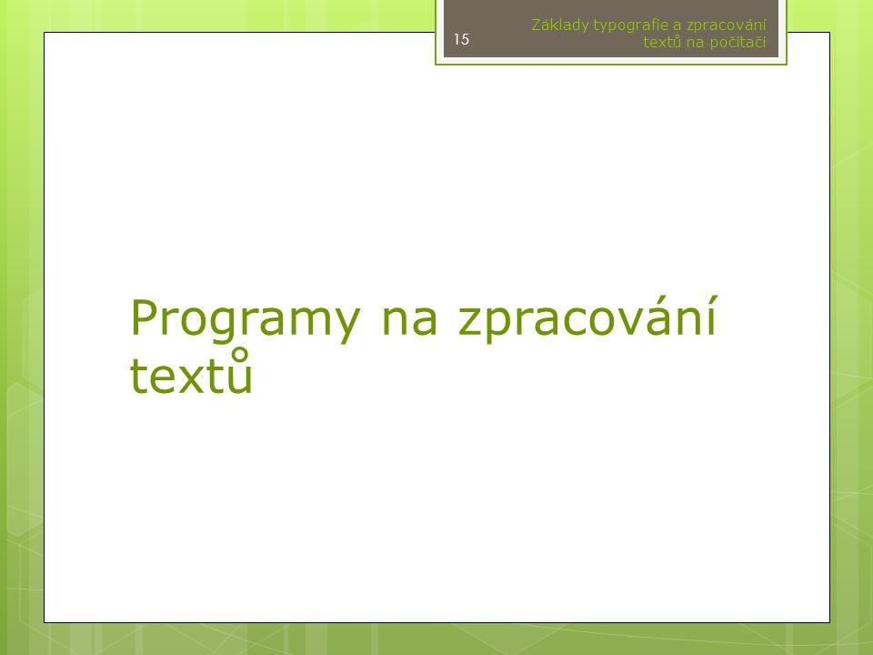 Programy na zpracování textů Základy typografie a zpracování textů na počítači 15
