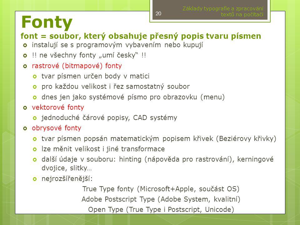 """Fonty font = soubor, který obsahuje přesný popis tvaru písmen  instalují se s programovým vybavením nebo kupují  !! ne všechny fonty """"umí česky"""" !!"""