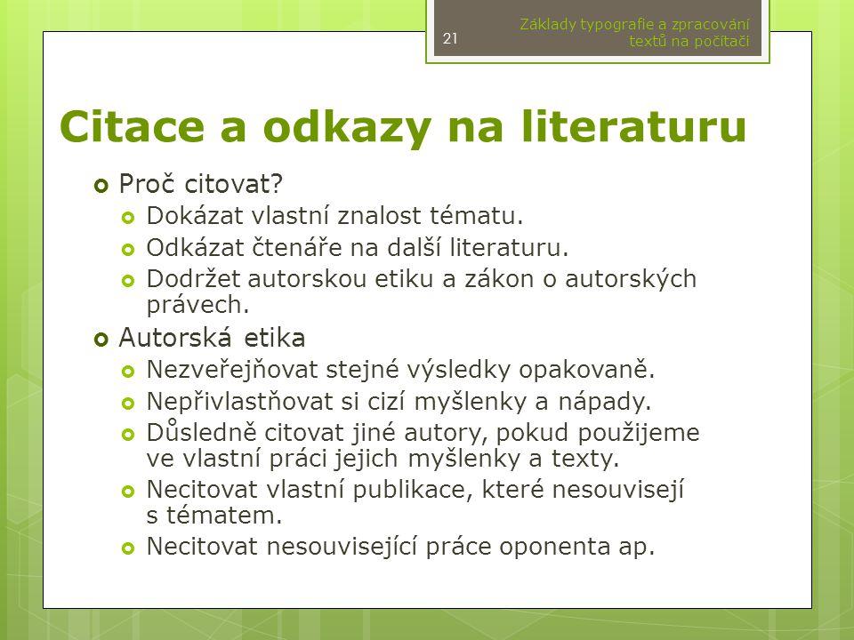 Citace a odkazy na literaturu  Proč citovat?  Dokázat vlastní znalost tématu.  Odkázat čtenáře na další literaturu.  Dodržet autorskou etiku a zák