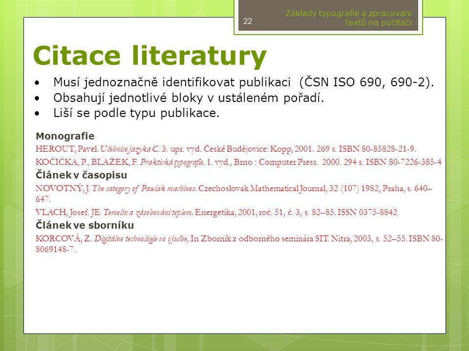 Citace literatury Monografie HEROUT, Pavel. Učebnice jazyka C. 3. upr. vyd. České Budějovice: Kopp, 2001. 269 s. ISBN 80-85828-21-9. KOČIČKA, P., BLAŽ