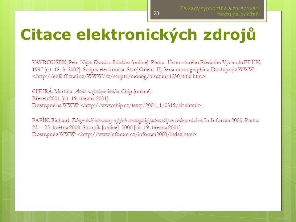 Citace elektronických zdrojů VAVROUŠEK, Petr. Nápis Dareia v Bísutúnu [online]. Praha : Ústav starého Předního Východu FF UK, 1997 [cit. 18. 3. 2002].