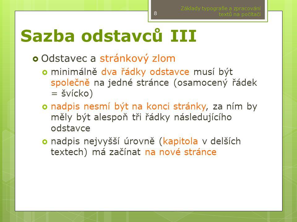 DTP systémy rozdělení podle způsobu práce WYSIWYGoff-line dokument = text + příkazy pro sazbu  TeX Základy typografie a zpracování textů na počítači 19 zdrojový text v TeXu $f(x)=x^2$ pro $x\leq 7$ výsledek What You See Is What You Get  Adobe InDesign  Adobe PageMaker  Ventura Publisher  Quark X Press