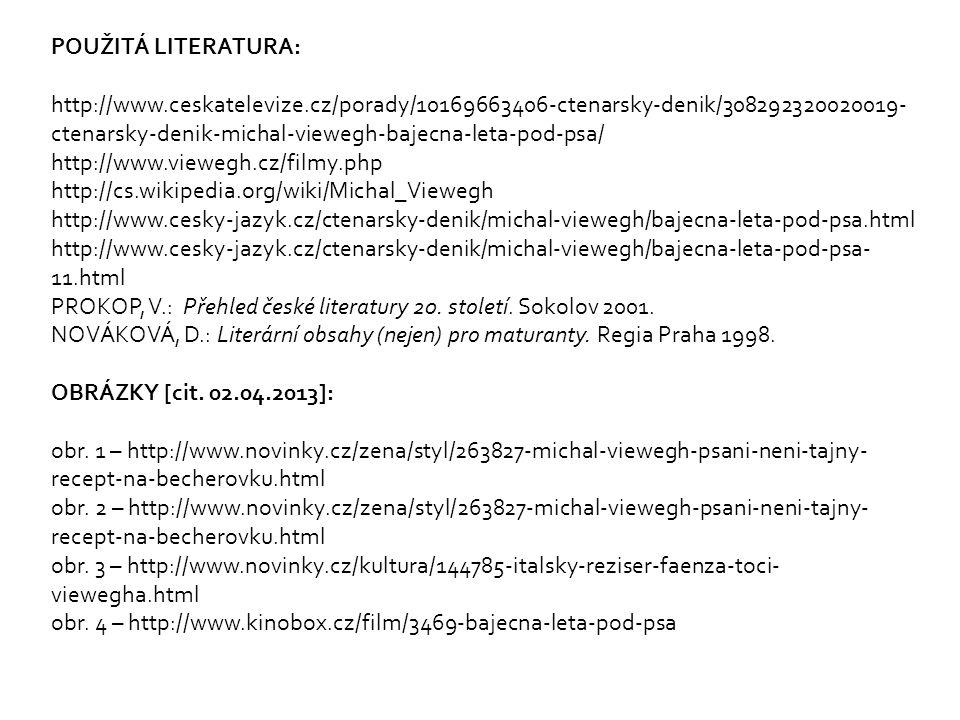 POUŽITÁ LITERATURA: http://www.ceskatelevize.cz/porady/10169663406-ctenarsky-denik/308292320020019- ctenarsky-denik-michal-viewegh-bajecna-leta-pod-ps