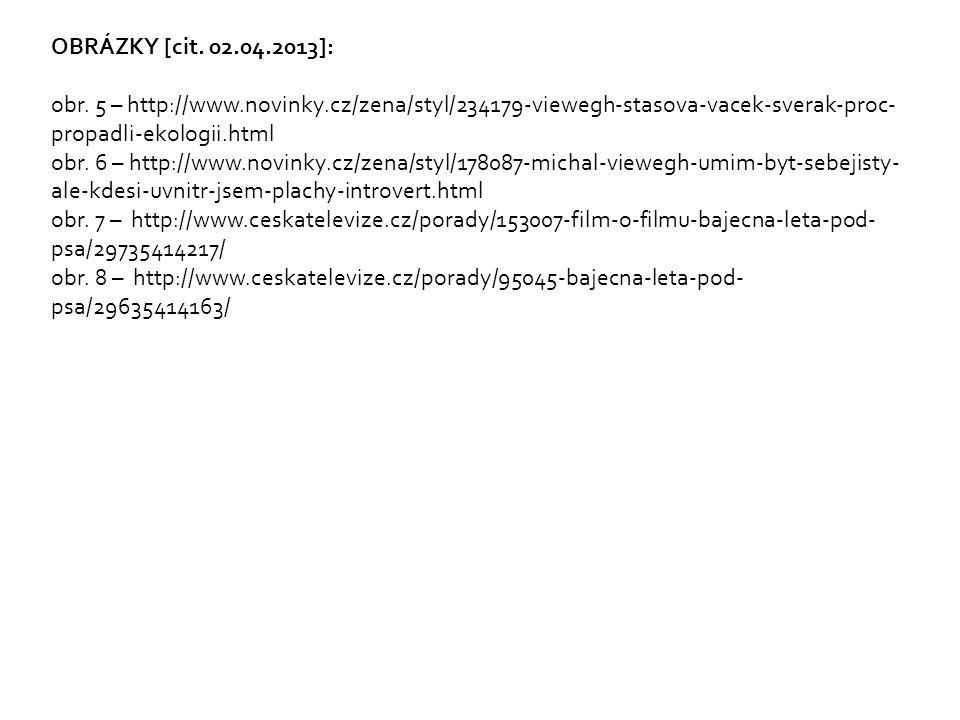OBRÁZKY [cit. 02.04.2013]: obr. 5 – http://www.novinky.cz/zena/styl/234179-viewegh-stasova-vacek-sverak-proc- propadli-ekologii.html obr. 6 – http://w