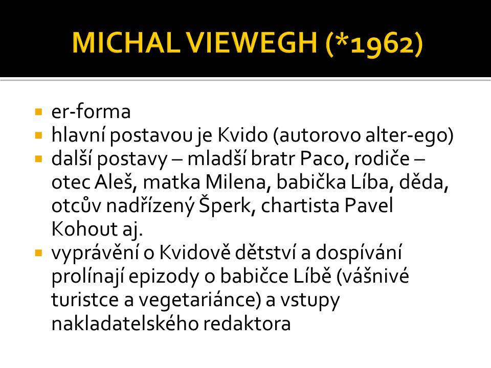  er-forma  hlavní postavou je Kvido (autorovo alter-ego)  další postavy – mladší bratr Paco, rodiče – otec Aleš, matka Milena, babička Líba, děda,
