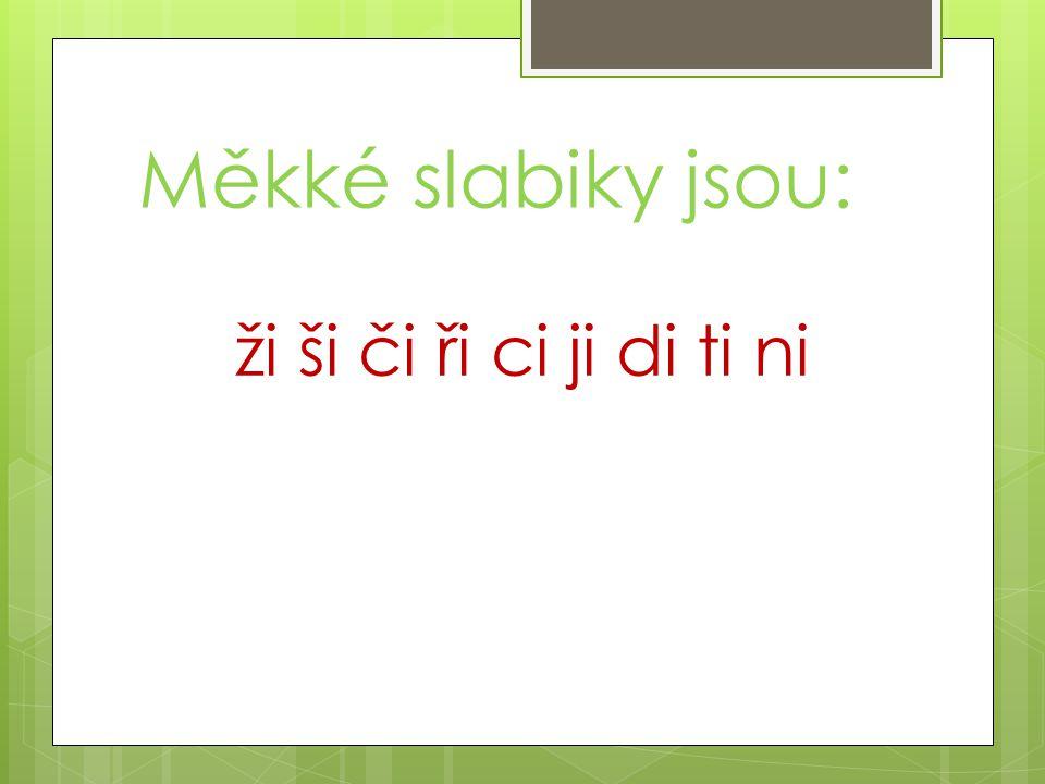 Správně vyslovuj: ži (ží) – ši (ší) dr__ __jí no__čky ko__chy __zeň __žala __to __dle __rafa le__ sma__ __roký pr__ ho__ ko__le se__ty __pek __ška __kovný __šatý u__ __je