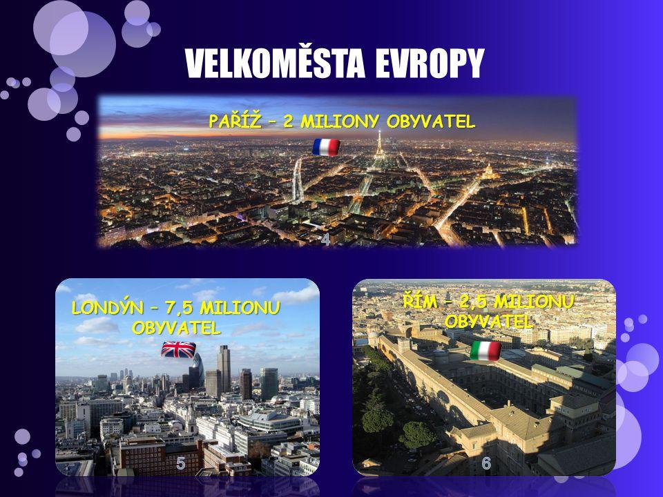 VELKOMĚSTA EVROPY PAŘÍŽ – 2 MILIONY OBYVATEL LONDÝN – 7,5 MILIONU OBYVATEL ŘÍM – 2,5 MILIONU OBYVATEL