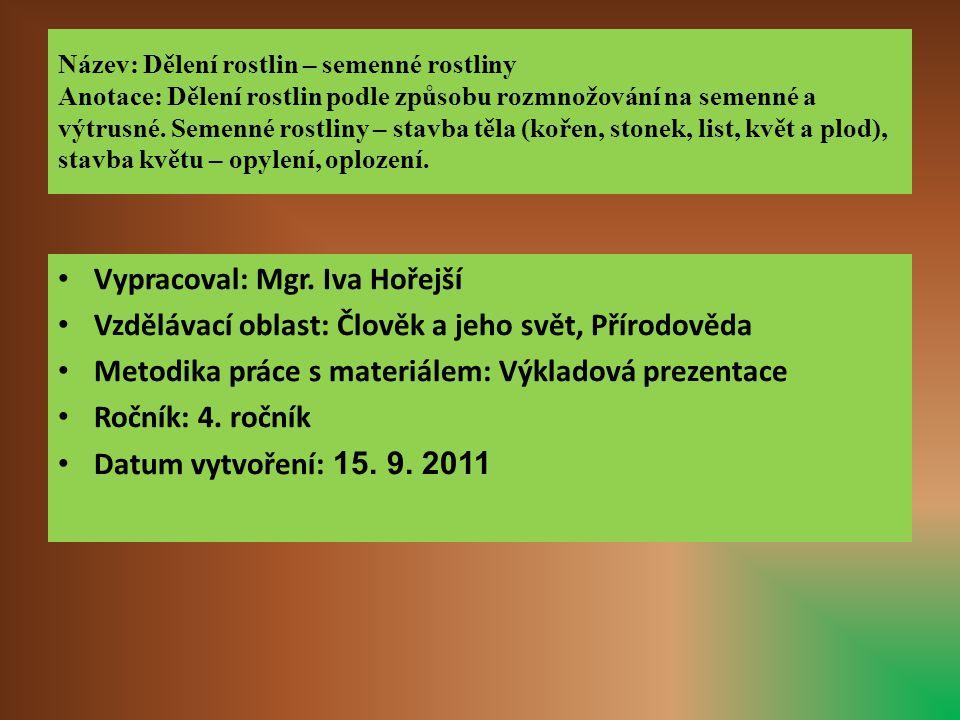 Téma: Semenné rostliny, 4.ročník Použitý software: držitel licence - ZŠ J.