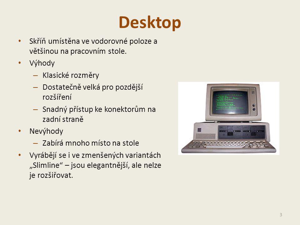 Desktop • Skříň umístěna ve vodorovné poloze a většinou na pracovním stole.