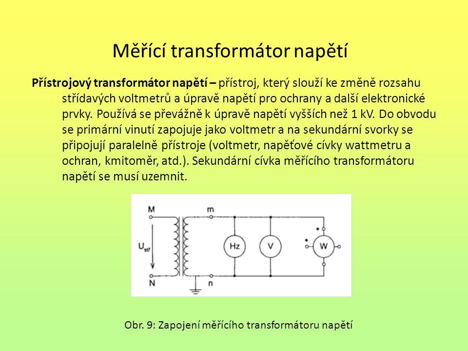 Měřící transformátor napětí Přístrojový transformátor napětí – přístroj, který slouží ke změně rozsahu střídavých voltmetrů a úpravě napětí pro ochrany a další elektronické prvky.