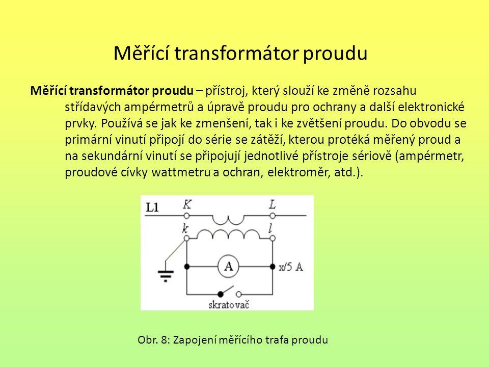 Měřící transformátor proudu Měřící transformátor proudu – přístroj, který slouží ke změně rozsahu střídavých ampérmetrů a úpravě proudu pro ochrany a další elektronické prvky.