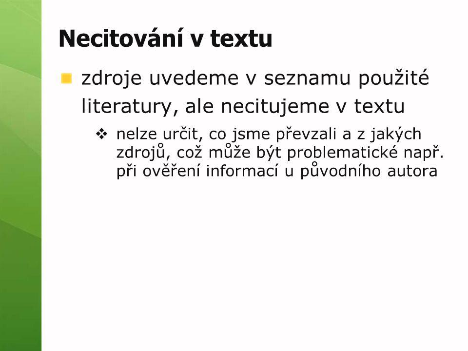 Necitování v textu zdroje uvedeme v seznamu použité literatury, ale necitujeme v textu  nelze určit, co jsme převzali a z jakých zdrojů, což může být