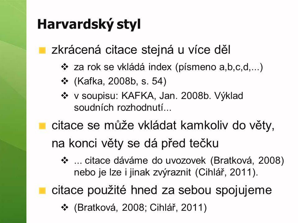 Harvardský styl zkrácená citace stejná u více děl  za rok se vkládá index (písmeno a,b,c,d,...)  (Kafka, 2008b, s. 54)  v soupisu: KAFKA, Jan. 2008