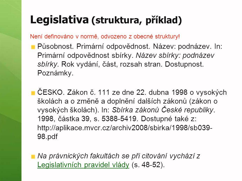 Legislativa (struktura, příklad) Není definováno v normě, odvozeno z obecné struktury! Působnost. Primární odpovědnost. Název: podnázev. In: Primární