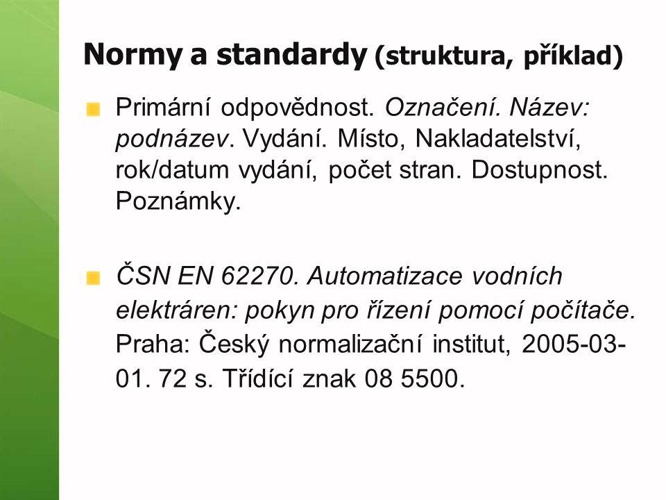 Normy a standardy (struktura, příklad) Primární odpovědnost. Označení. Název: podnázev. Vydání. Místo, Nakladatelství, rok/datum vydání, počet stran.