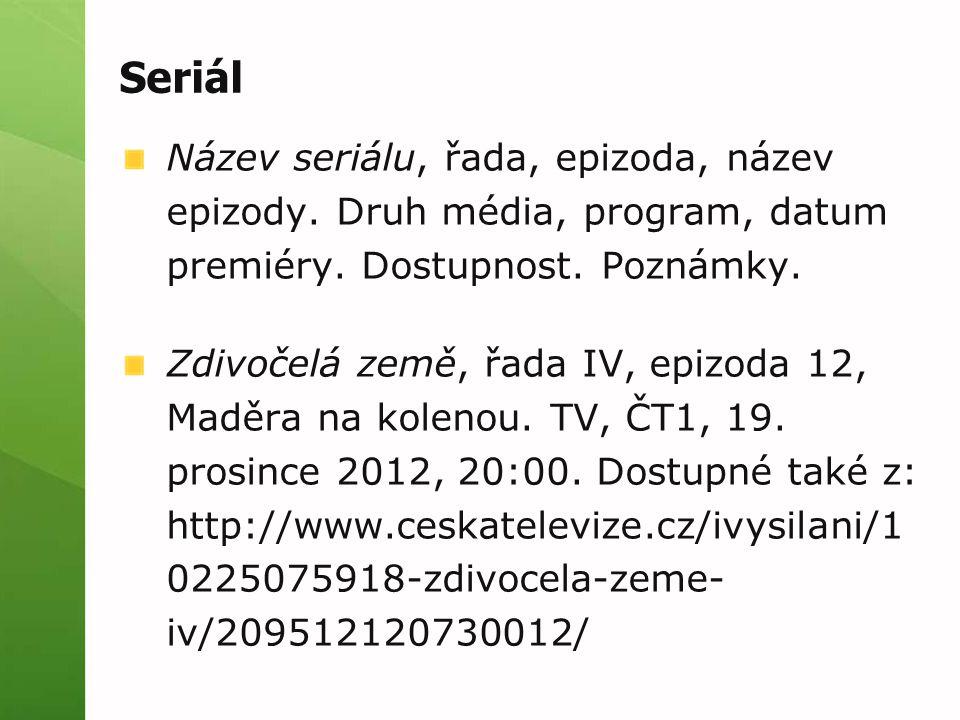 Seriál Název seriálu, řada, epizoda, název epizody. Druh média, program, datum premiéry. Dostupnost. Poznámky. Zdivočelá země, řada IV, epizoda 12, Ma