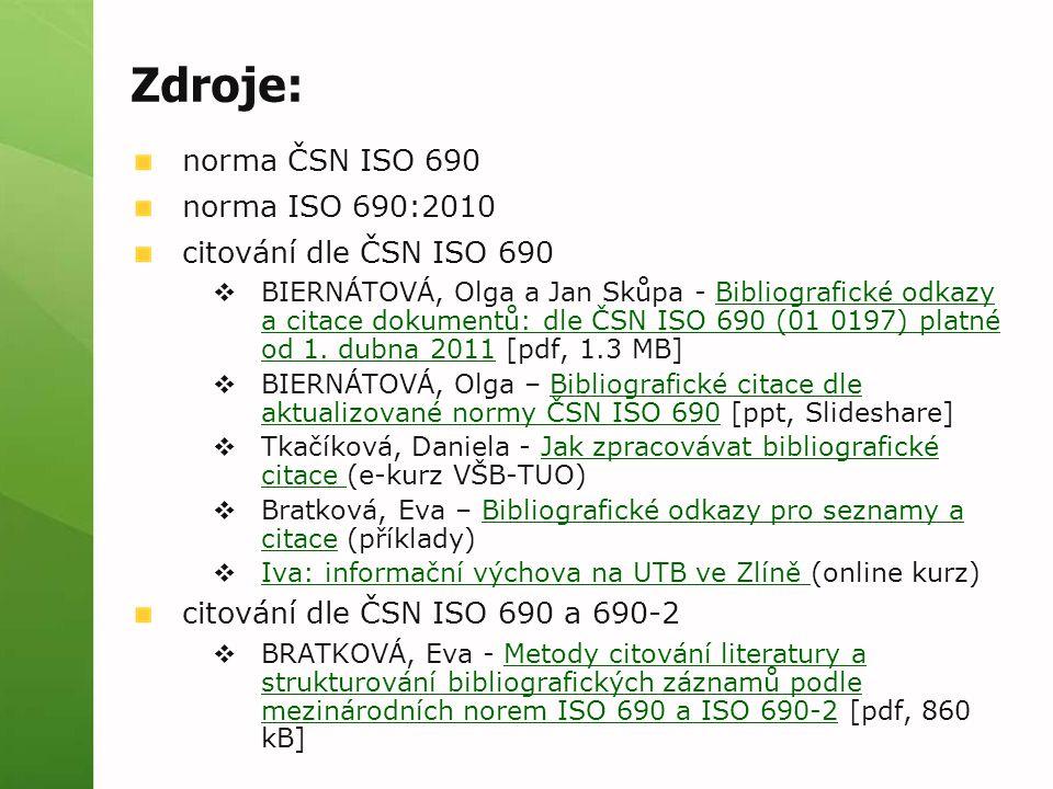 Zdroje: norma ČSN ISO 690 norma ISO 690:2010 citování dle ČSN ISO 690  BIERNÁTOVÁ, Olga a Jan Skůpa - Bibliografické odkazy a citace dokumentů: dle Č