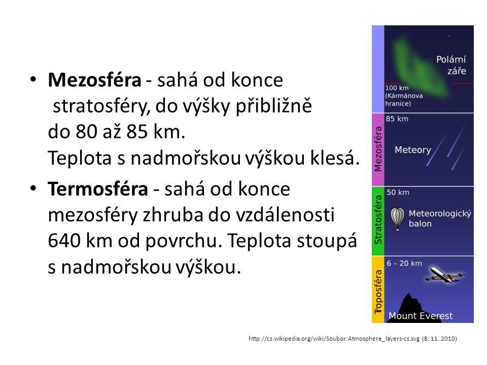 • Mezosféra - sahá od konce stratosféry, do výšky přibližně do 80 až 85 km. Teplota s nadmořskou výškou klesá. • Termosféra - sahá od konce mezosféry