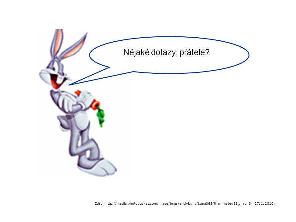 Nějaké dotazy, přátelé? Zdroj: http://media.photobucket.com/image/bugs+and+buny/Luna368/thanimated31.gif?o=3 (27. 1. 2010)