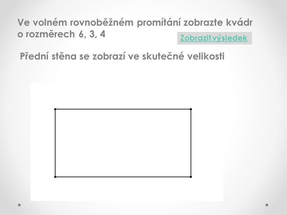 Ve volném rovnoběžném promítání zobrazte kvádr o rozměrech 6, 3, 4 Zobrazit výsledek Přední stěna se zobrazí ve skutečné velikosti