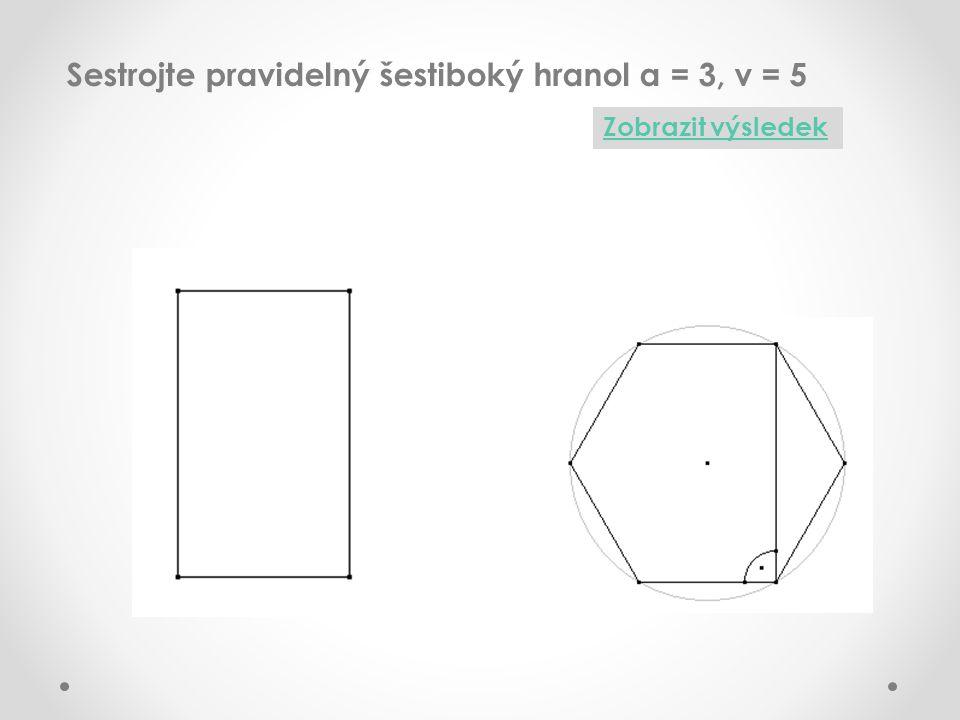 Sestrojte pravidelný šestiboký hranol a = 3, v = 5 Zobrazit výsledek