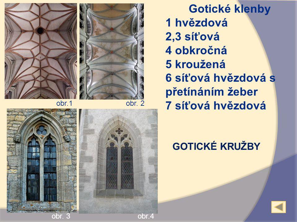 Gotické klenby 1 hvězdová 2,3 síťová 4 obkročná 5 kroužená 6 síťová hvězdová s přetínáním žeber 7 síťová hvězdová GOTICKÉ KRUŽBY obr.1obr. 2 obr. 3obr