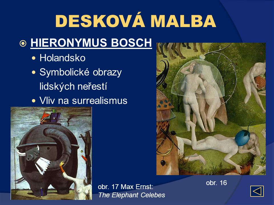 DESKOVÁ MALBA  HIERONYMUS BOSCH  Holandsko  Symbolické obrazy lidských neřestí  Vliv na surrealismus obr. 16 obr. 17 Max Ernst: The Elephant Celeb