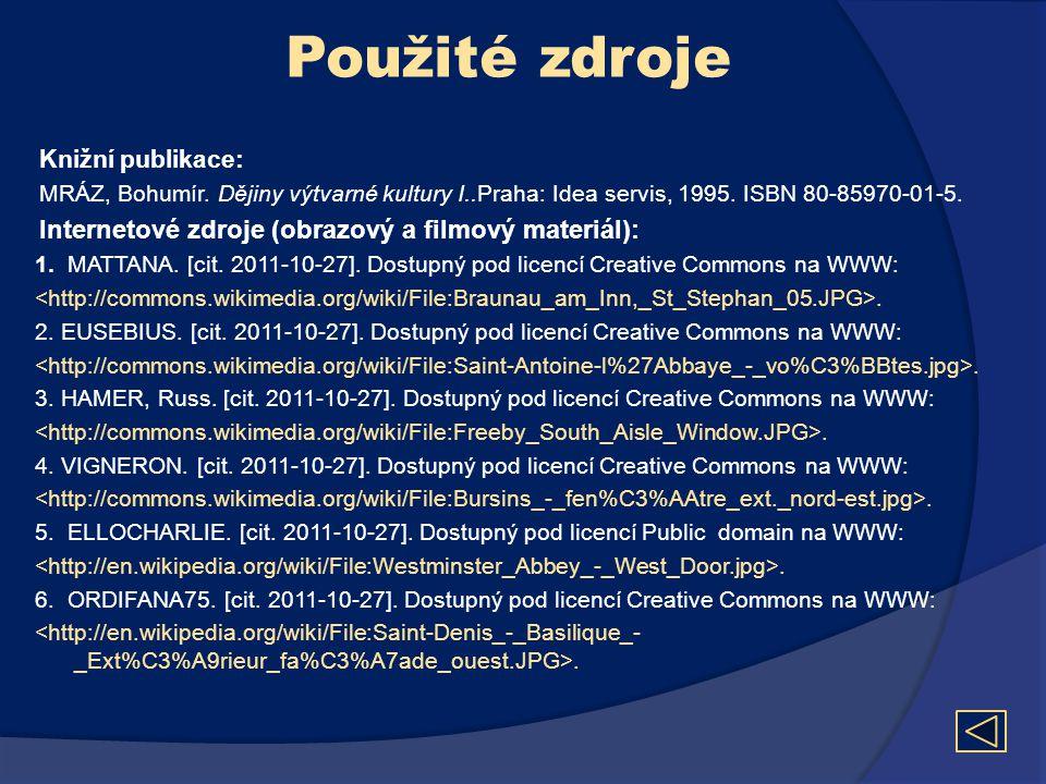 Použité zdroje Knižní publikace: MRÁZ, Bohumír. Dějiny výtvarné kultury I..Praha: Idea servis, 1995. ISBN 80-85970-01-5. Internetové zdroje (obrazový