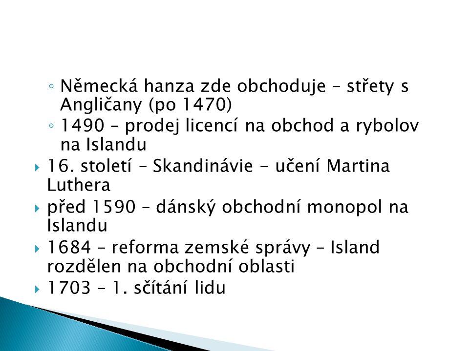 ◦ Německá hanza zde obchoduje – střety s Angličany (po 1470) ◦ 1490 – prodej licencí na obchod a rybolov na Islandu  16.