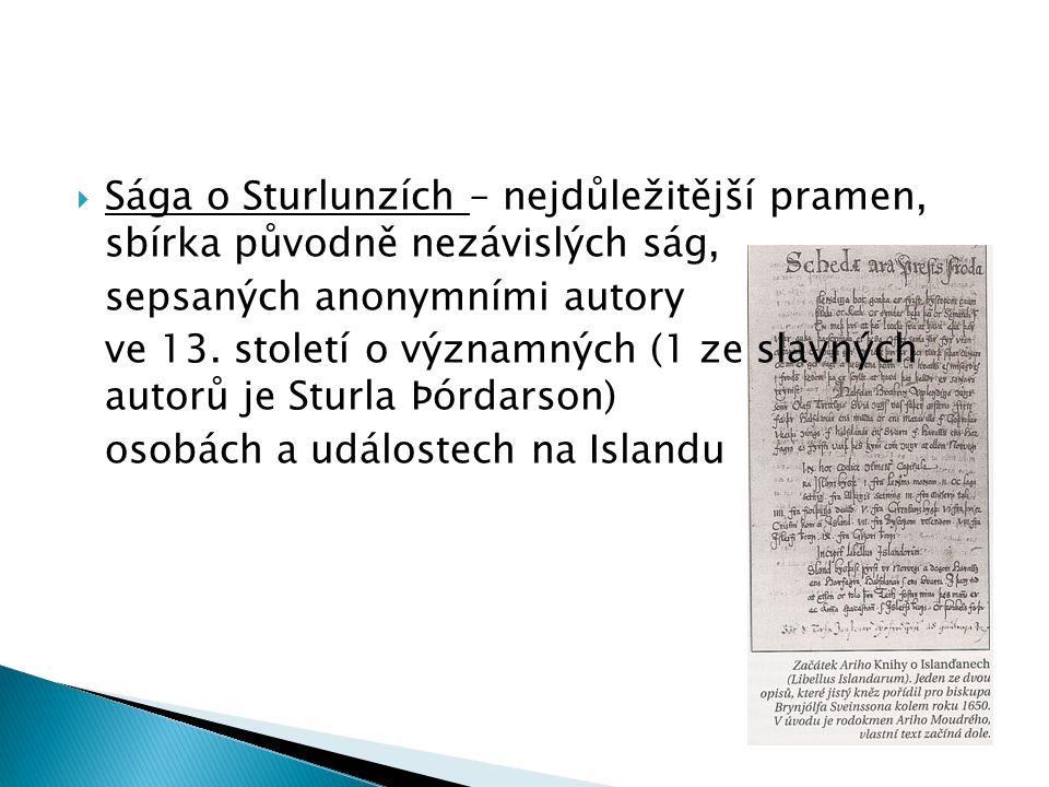  Sága o Sturlunzích – nejdůležitější pramen, sbírka původně nezávislých ság, sepsaných anonymními autory ve 13.