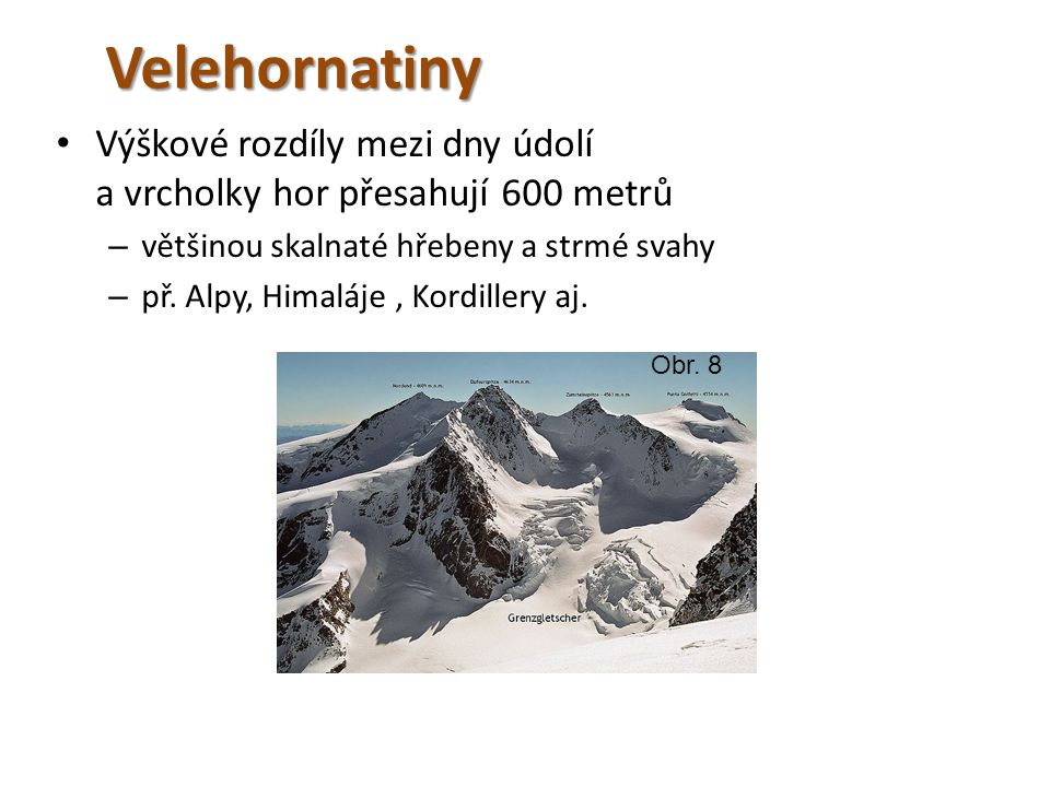 Velehornatiny • Výškové rozdíly mezi dny údolí a vrcholky hor přesahují 600 metrů – většinou skalnaté hřebeny a strmé svahy – př. Alpy, Himaláje, Kord