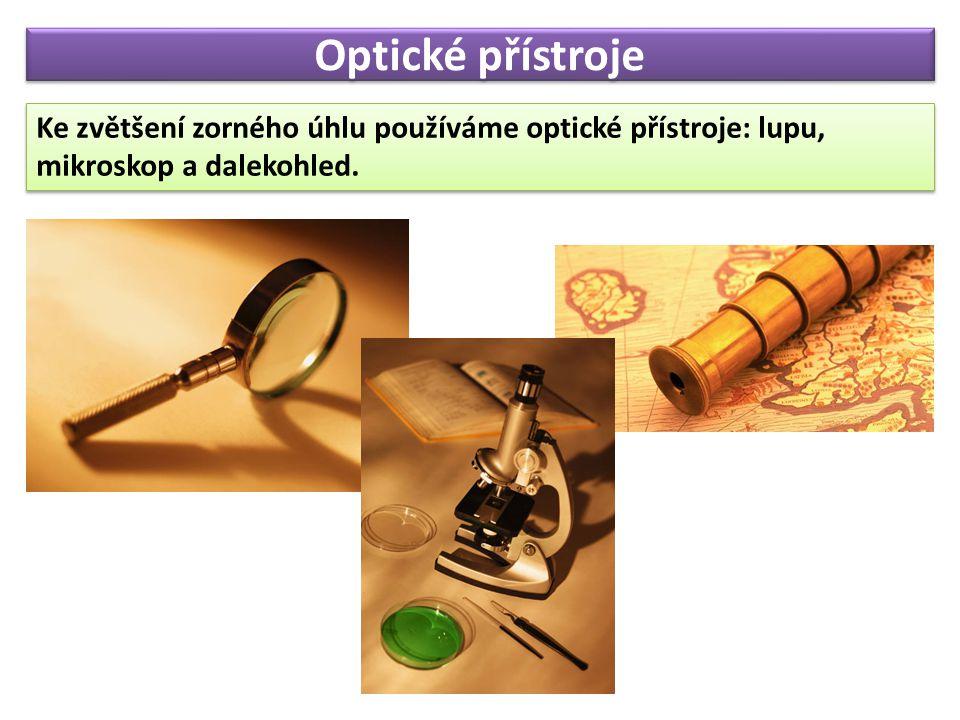 Optické přístroje Ke zvětšení zorného úhlu používáme optické přístroje: lupu, mikroskop a dalekohled.