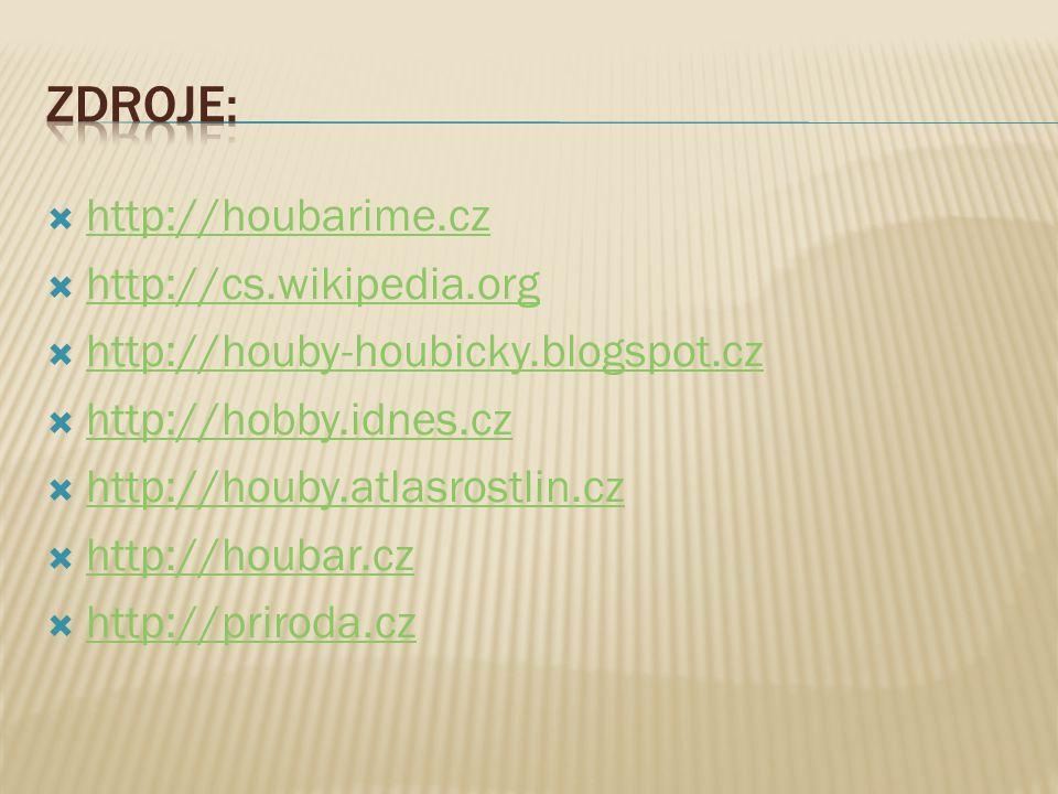  http://houbarime.cz http://houbarime.cz  http://cs.wikipedia.org http://cs.wikipedia.org  http://houby-houbicky.blogspot.cz http://houby-houbicky.blogspot.cz  http://hobby.idnes.cz http://hobby.idnes.cz  http://houby.atlasrostlin.cz http://houby.atlasrostlin.cz  http://houbar.cz http://houbar.cz  http://priroda.cz http://priroda.cz