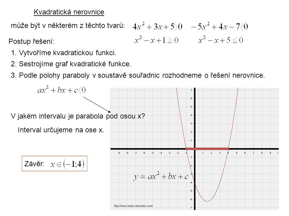 Kvadratická nerovnice může být v některém z těchto tvarů: Postup řešení: 1.