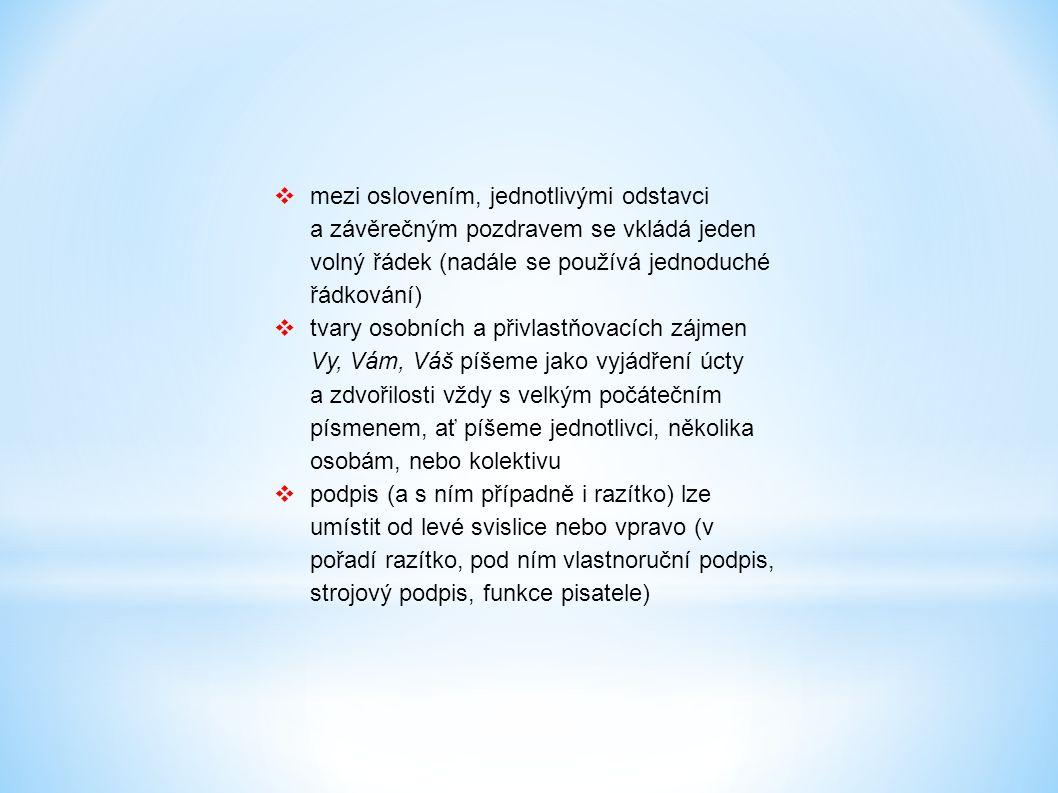  větší počet příloh se uvádí pod zvýrazněný nadpis Přílohy – slovo Přílohy by mělo být zvýrazněno stejně jako název dopisu (tučně, nebo podtrženě), nepíše se za ním dvojtečka  upozornění, že kopie dopisu byla zaslána někomu jinému na vědomí, se poznamená dole od levé svislice (po vynechání dvou řádků za přílohami); nadpis Na vědomí, Rozdělovník nebo Kopie se zvýrazní rovněž stejným způsobem jako název dokumentu a Přílohy, tj.