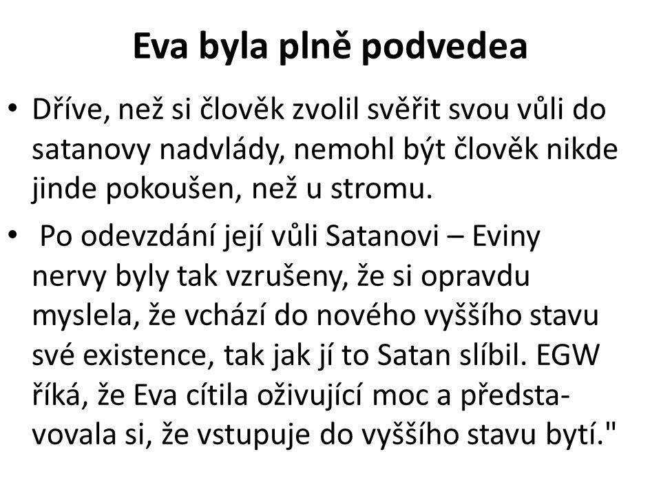Eva byla plně podvedea • Dříve, než si člověk zvolil svěřit svou vůli do satanovy nadvlády, nemohl být člověk nikde jinde pokoušen, než u stromu.