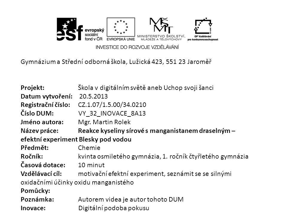 Gymnázium a Střední odborná škola, Lužická 423, 551 23 Jaroměř Projekt: Škola v digitálním světě aneb Uchop svoji šanci Datum vytvoření: 20.5.2013 Reg