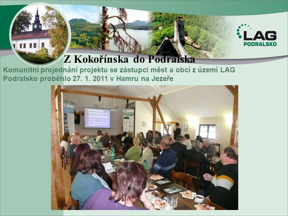 Z Kokořínska do Podralska Komunitní projednání projektu se zástupci měst a obcí z území LAG Podralsko proběhlo 27. 1. 2011 v Hamru na Jezeře