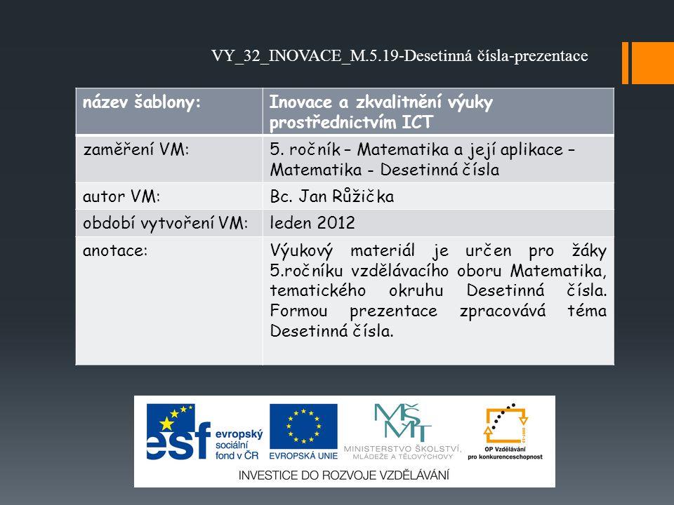 název šablony:Inovace a zkvalitnění výuky prostřednictvím ICT zaměření VM:5. ročník – Matematika a její aplikace – Matematika - Desetinná čísla autor