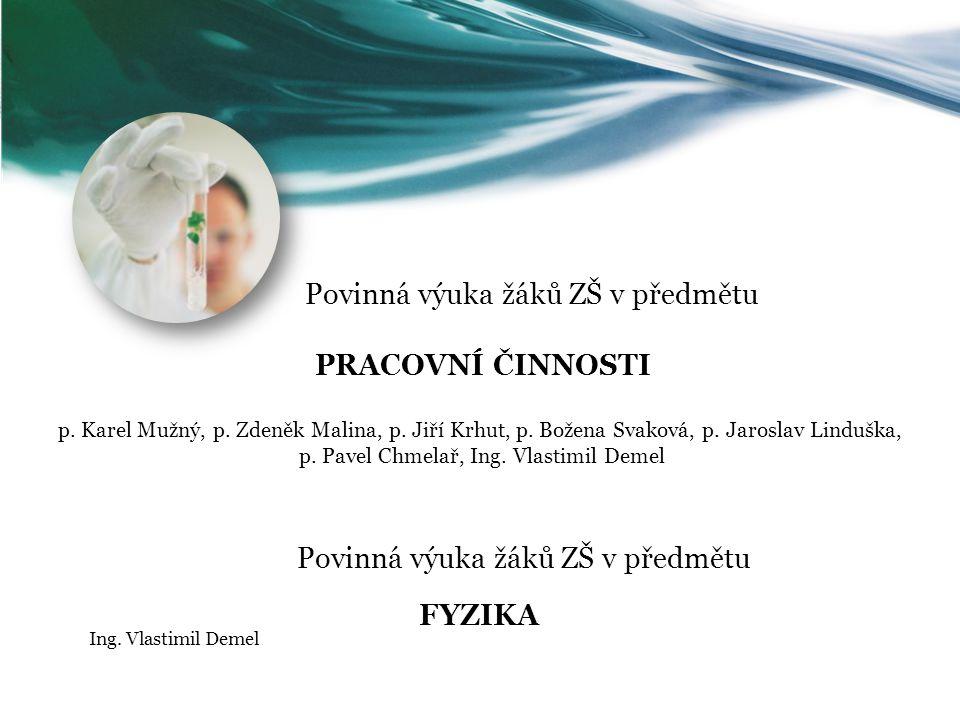 Povinná výuka žáků ZŠ v předmětu PRACOVNÍ ČINNOSTI p. Karel Mužný, p. Zdeněk Malina, p. Jiří Krhut, p. Božena Svaková, p. Jaroslav Linduška, p. Pavel
