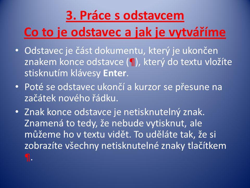 3. Práce s odstavcem Co to je odstavec a jak je vytváříme • Odstavec je část dokumentu, který je ukončen znakem konce odstavce (¶), který do textu vlo