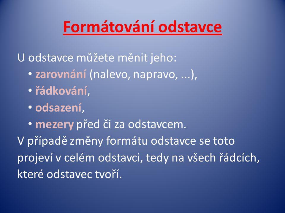 Formátování odstavce U odstavce můžete měnit jeho: • zarovnání (nalevo, napravo,...), • řádkování, • odsazení, • mezery před či za odstavcem.
