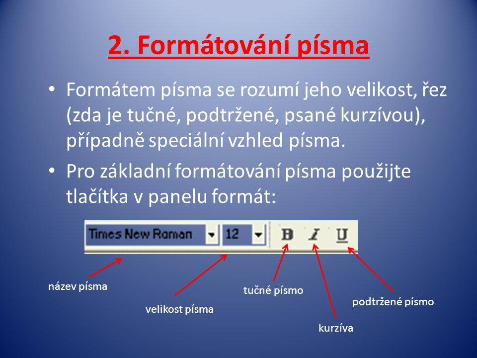 2. Formátování písma • Formátem písma se rozumí jeho velikost, řez (zda je tučné, podtržené, psané kurzívou), případně speciální vzhled písma. • Pro z