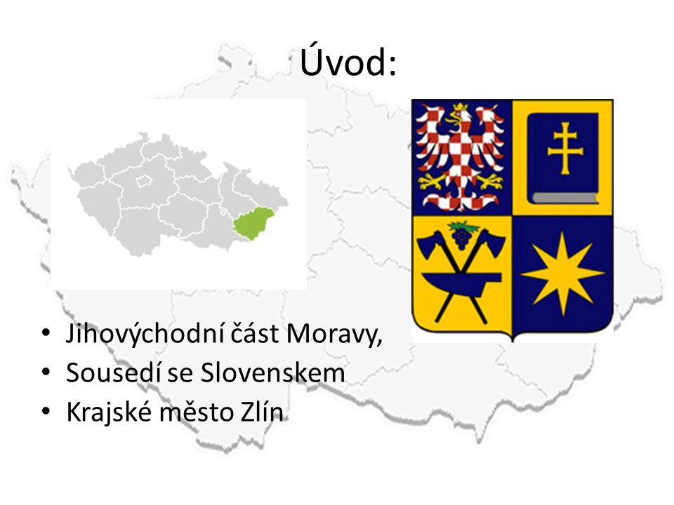Úvod: • Jihovýchodní část Moravy, • Sousedí se Slovenskem • Krajské město Zlín